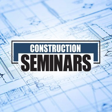 Construction Seminars